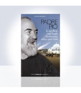 Padre Pio la sua chiesa, i suoi luoghi, tra devozione, storia e opere d'arte
